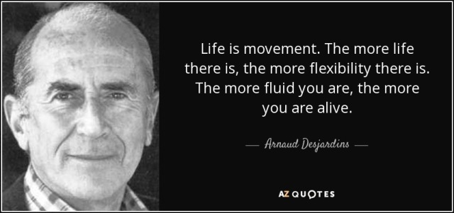 quote-life-is-movement-the-more-life-there-is-the-more-flexibility-there-is-the-more-fluid-arnaud-desjardins-56-34-87