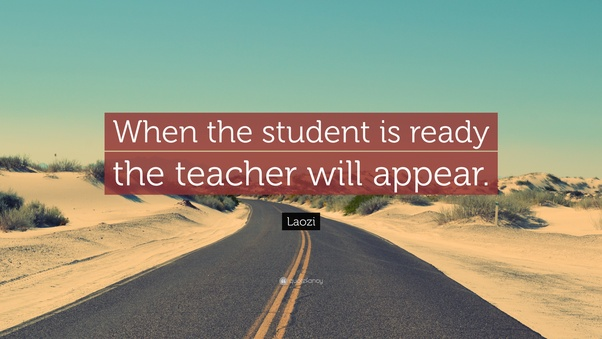Image result for when the student is ready the teacher will appear""